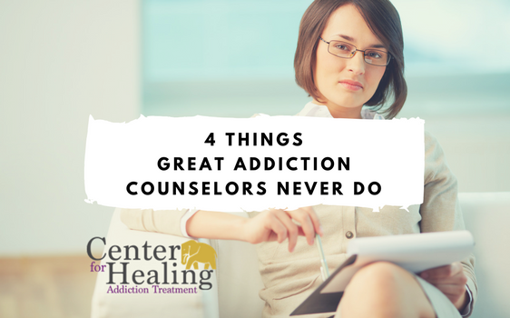 4 Things Great Addiction Counselors Never Do