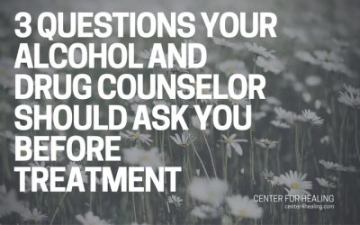 3 Questions Your Alcohol and Drug Counselor Should Ask You Before Treatment