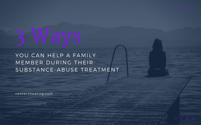 3 Ways You Can Help A Family Member During Their Substance-Abuse Treatment