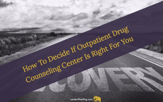 How To Decide If Outpatient Drug Counseling Center Is Right For You