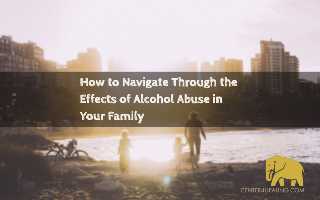 How to Navigate Through the Effects of Alcohol Abuse in Your Family