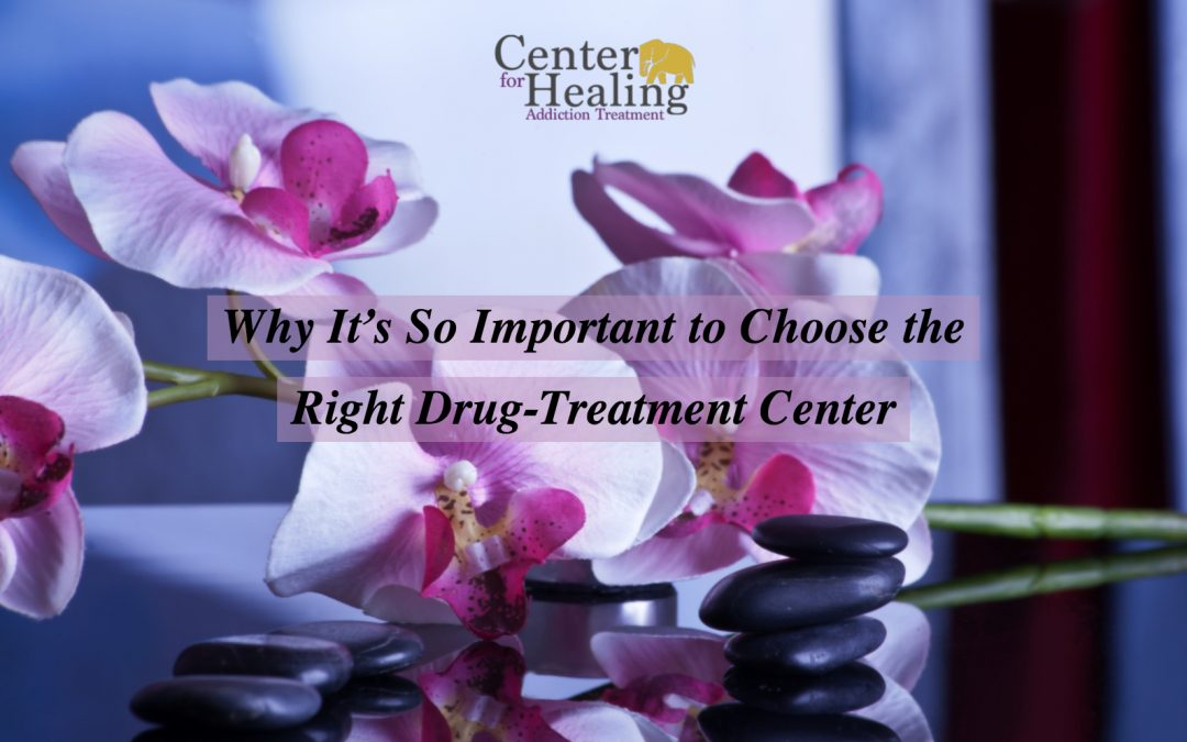 Why It's So Important to Choose the Right Drug-Treatment Center