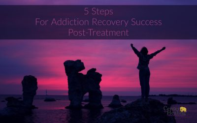5 Steps For Addiction Recovery Success Post-Treatment