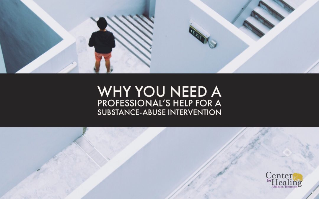 Why You Need a Professional's Help for a Substance-Abuse Intervention