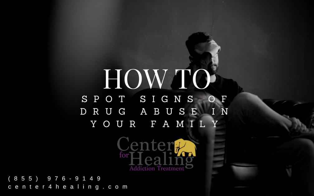 How To Spot Signs Of Drug Abuse In Your Family - Center For Healing