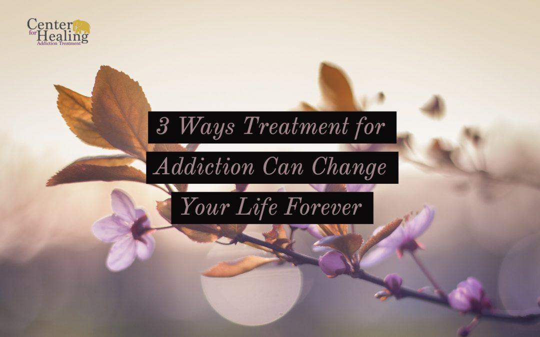 3 Ways Treatment for Addiction Can Change Your Life Forever