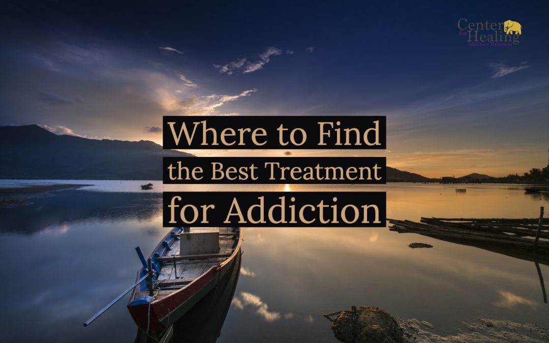 Where to Find the Best Treatment for Addiction