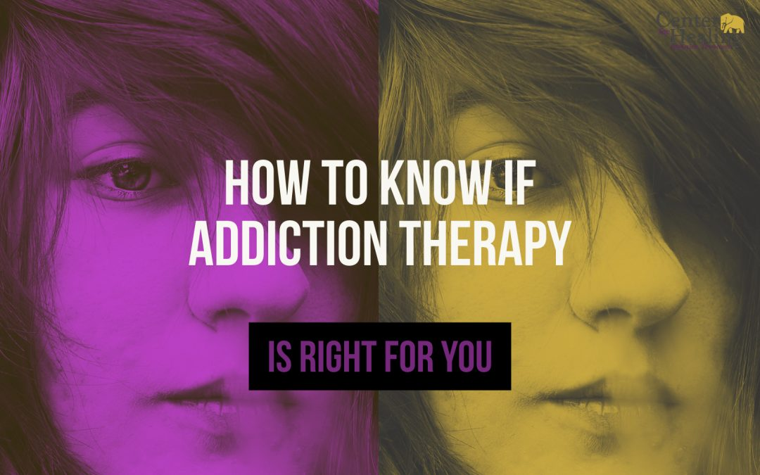 How to Know If Addiction Therapy Is Right for You